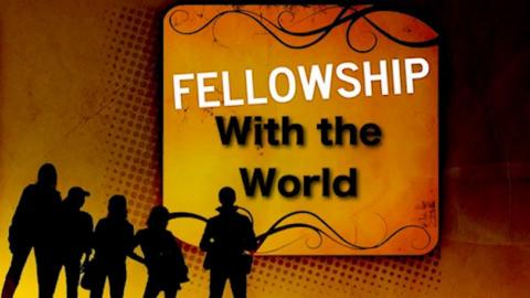 Fellowship with the World