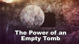The Power of an Empty Tomb