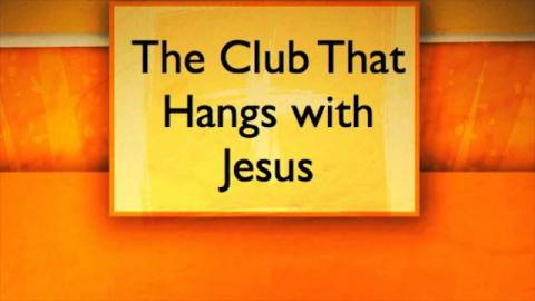 The Club That Hangs with Jesus
