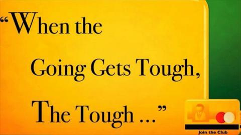 When the Going Gets Tough, the Tough...