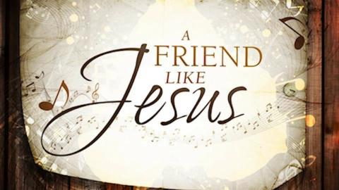 A Friend Like Jesus - Part 2