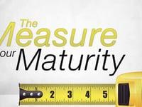 The Measure of Our Maturity