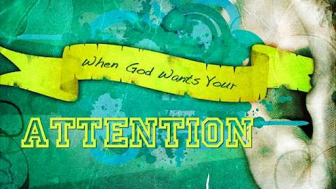 When God Wants Your Attention
