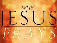 Why Jesus Prays