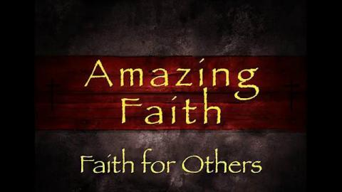 Amazing Faith: Faith for Others