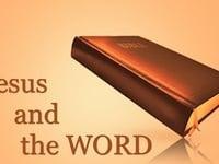 Jesus and the Word of God - Part 1