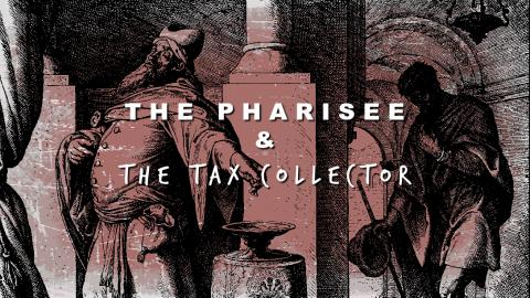 The Pharisee & The Tax Collector